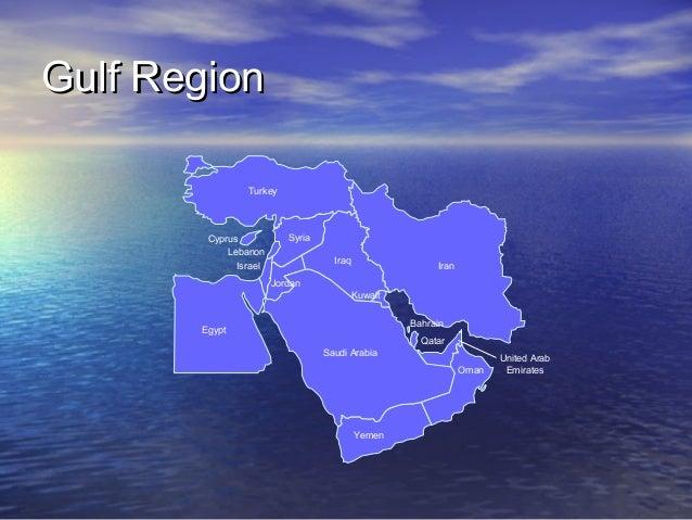 Gulf Region Turkey  Cyprus Lebanon  Syria Iraq  Israel  Iran  Jordan Kuwait Bahrain  Egypt  Qatar Saudi Arabia Oman  Yemen...