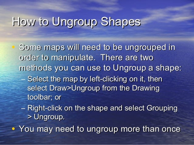 How to Ungroup Shapes • Some maps will need to be ungrouped in  order to manipulate. There are two methods you can use to ...