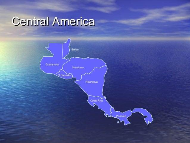 Central America Belize  Guatemala Honduras El Salvador Nicaragua  Costa Rica  Panama