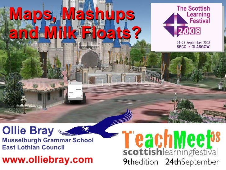 Maps, Mashups and Milk Floats? www.olliebray.com Ollie Bray Musselburgh Grammar School East Lothian Council