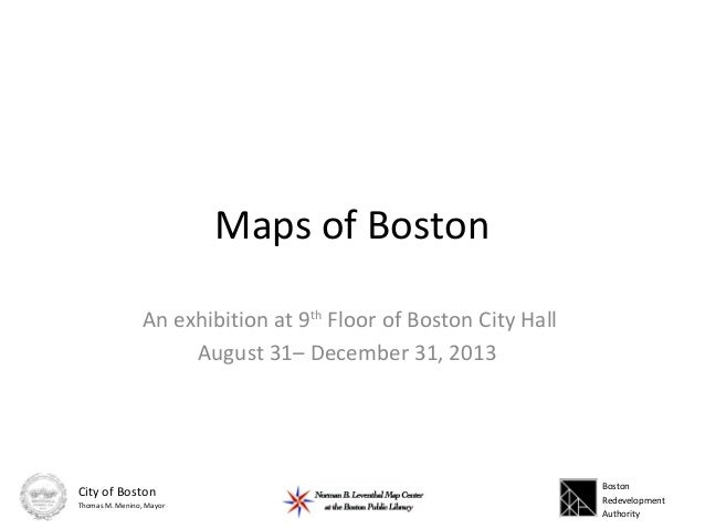Maps of Boston An exhibition at 9th Floor of Boston City Hall August 31– December 31, 2013 Boston Redevelopment Authority ...