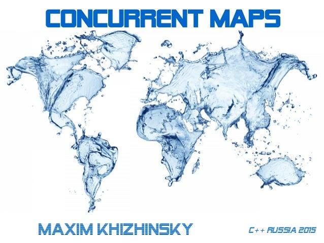 Concurrent mapS C++ Russia 2015Maxim Khizhinsky