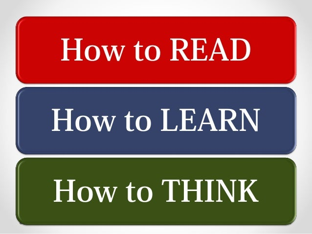 How to READ How to LEARN How to THINK