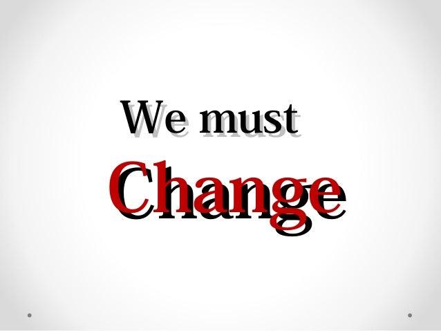 We mustWe must ChangeChange