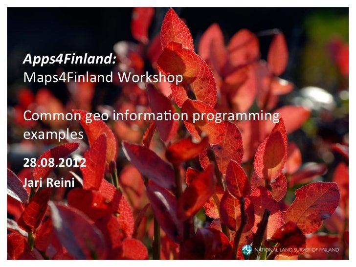 Apps4Finland:  Maps4Finland Workshop  Common geo informa6on programming examples  28.08.2012 Jari...