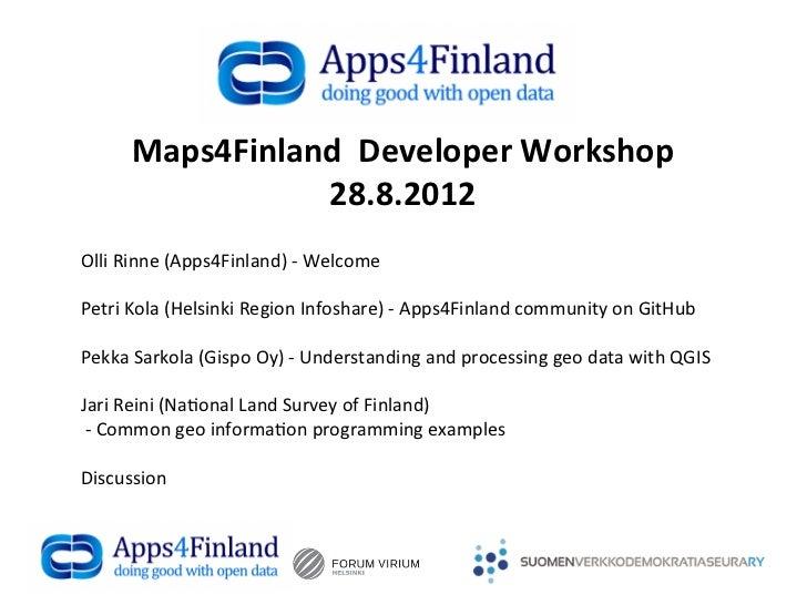 Maps4Finland  Developer Workshop                     28.8.2012 Olli Rinne (Apps4Finland) -‐ Welcome ...