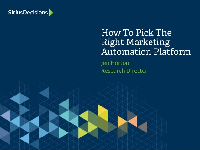Jen Horton Research Director How To Pick The Right Marketing Automation Platform
