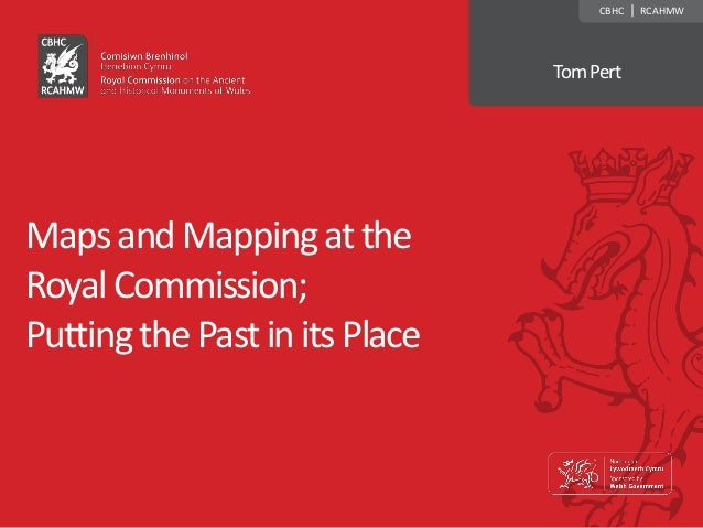 MapsandMappingatthe RoyalCommission; PuttingthePastinitsPlace CBHC | RCAHMW TomPert