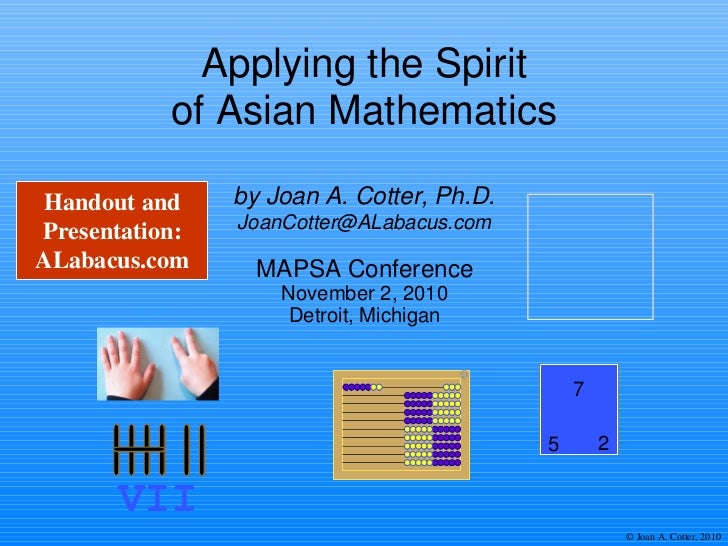 Applying the Spirit of Asian Mathematics VII MAPSA Conference November 2, 2010 Detroit, Michigan by Joan A. Cotter, Ph.D. ...