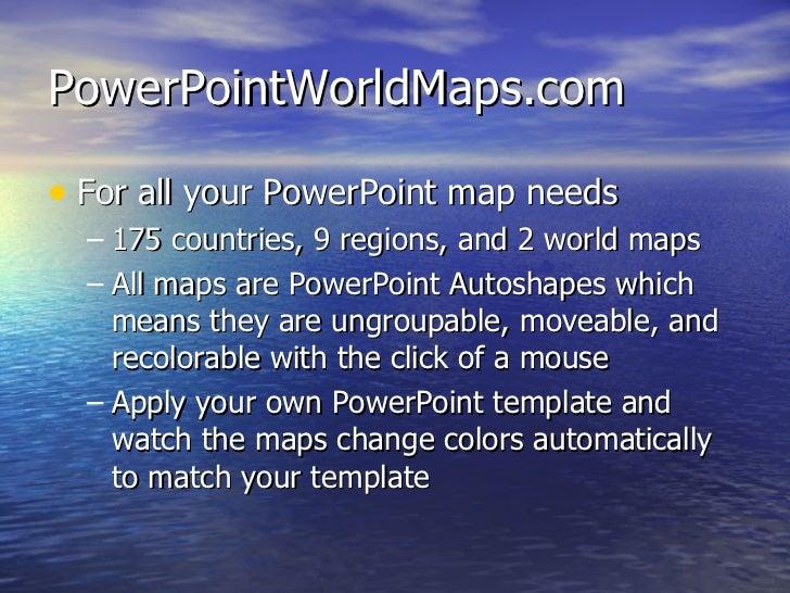 PowerPointWorldMaps.com <ul><li>For all your PowerPoint map needs </li></ul><ul><ul><li>175 countries, 9 regions, and 2 wo...