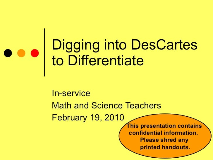 Digging into DesCartes to Differentiate In-service Math and Science Teachers February 19, 2010 This presentation contains ...
