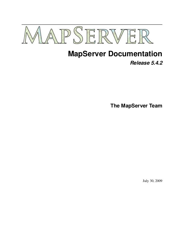 MapServer Documentation                Release 5.4.2          The MapServer Team                     July 30, 2009
