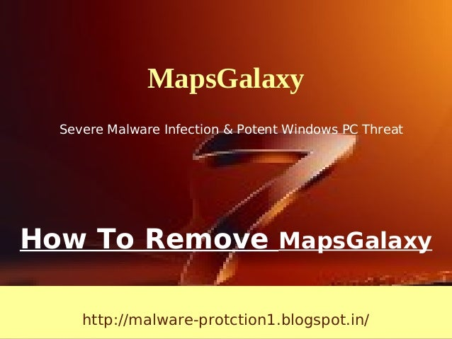 MapsGalaxy  Severe Malware Infection & Potent Windows PC ThreatHow To Remove MapsGalaxy     http://malware-protction1.blog...