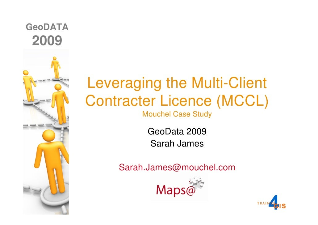 GeoDATA  2009             Leveraging the Multi-Client           Contracter Licence (MCCL)                   Mouchel Case S...