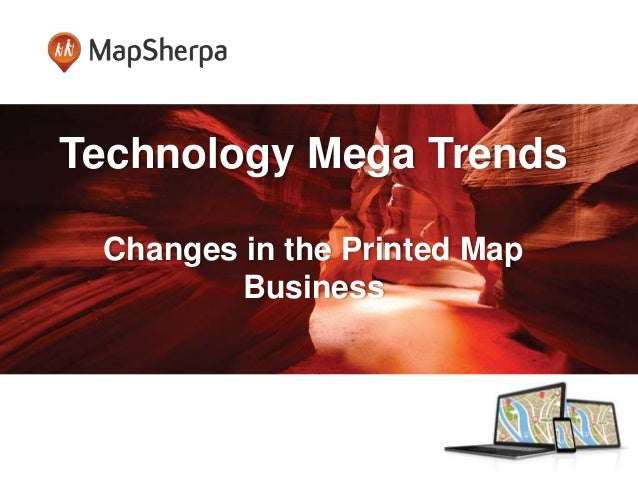 Technology Mega Trends Changes in the Printed Map Business