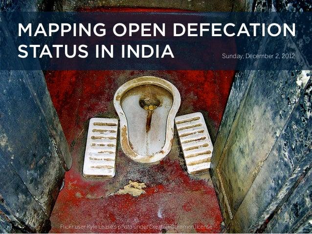 MAPPING OPEN DEFECATIONSTATUS IN INDIA                                                   Sunday, December 2, 2012   Flickr...