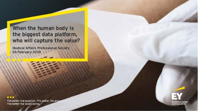 When the human body is the biggest data platform, who will capture the value? Medical Affairs Professional Society 26 Febr...