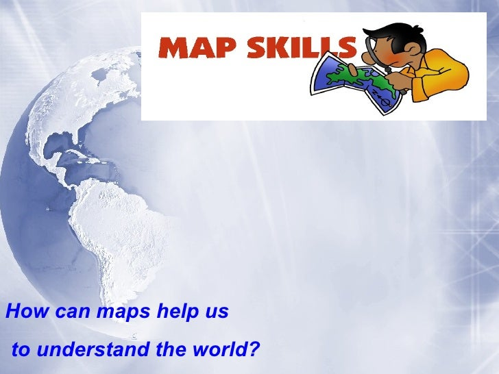 How can maps help us to understand the world?
