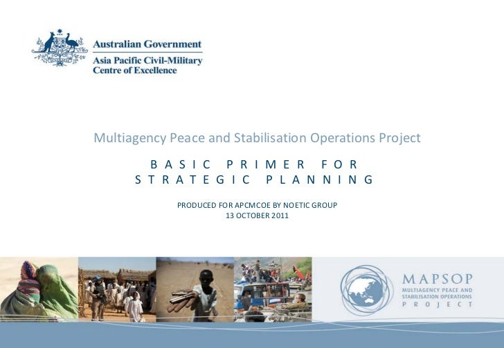 Multiagency Peace and Stabilisation Operations Project        B A S I C P R I M E R F O R      S T R A T E G I C P L A N N...