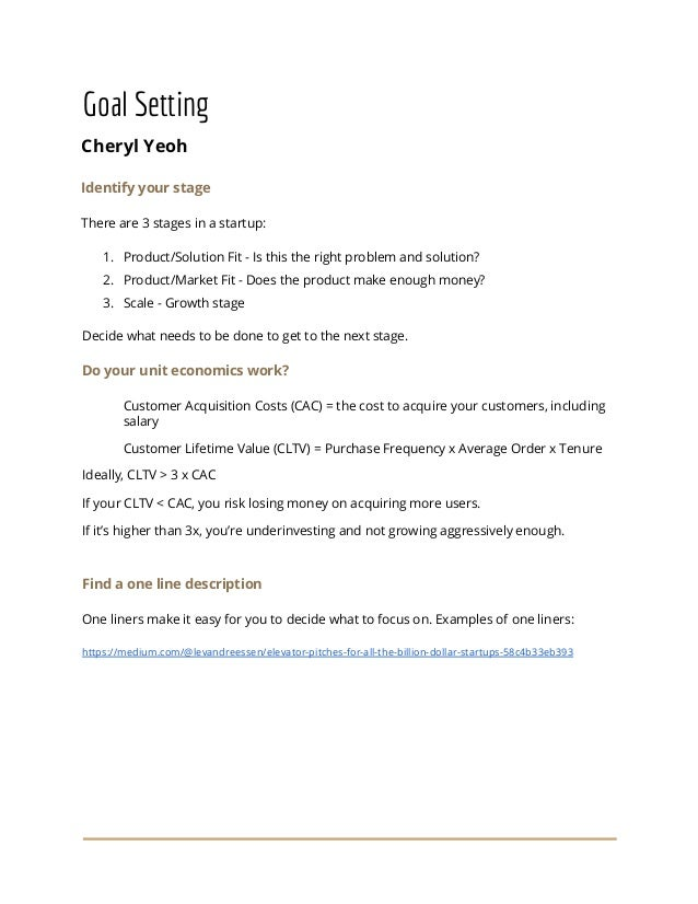 Goal Setting Cheryl Yeoh Identify your stage There are 3 stages in a startup: 1. Product/Solution Fit - Is this the right ...