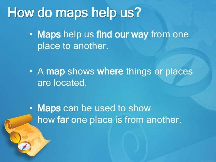 Maps - How do maps help us