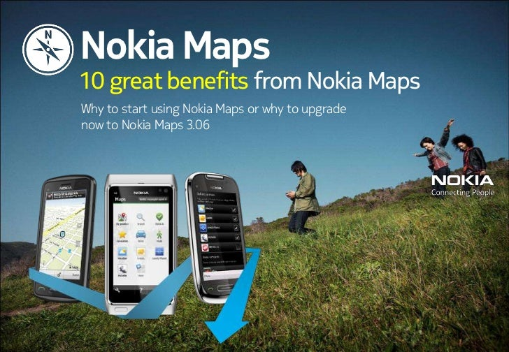 Nokia Maps<br />10 great benefits fromNokia Maps<br />Why to start usingNokia Mapsor why to upgrade now toNokia Maps3.06<b...