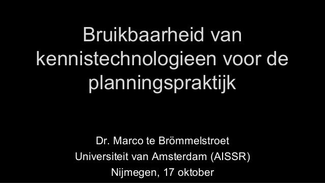 Bruikbaarheid van kennistechnologieen voor de planningspraktijk Dr. Marco te Brömmelstroet Universiteit van Amsterdam (AIS...