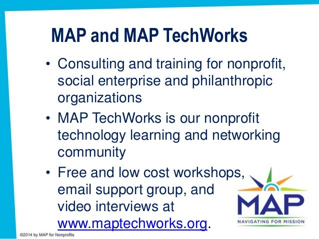 MAP and MAP TechWorks • Consulting and training for nonprofit, social enterprise and philanthropic organizations • MAP Tec...