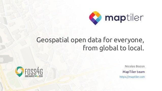 Geospatial open data for everyone, from global to local. Nicolas Bozon MapTiler team https://maptiler.com