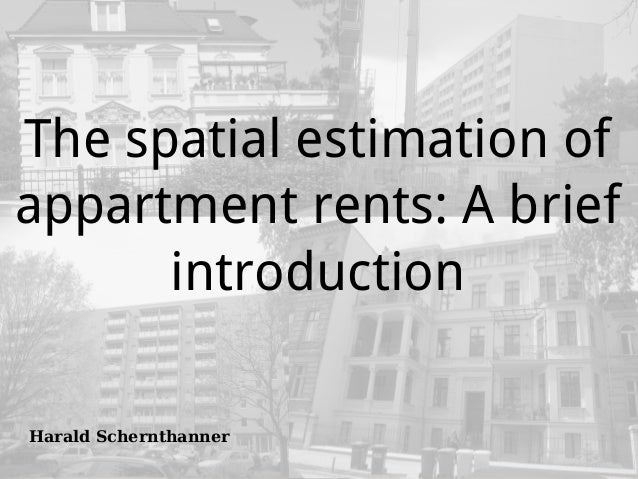 harald@schernthanner.de 1/10 The spatial estimation of appartment rents: A brief introduction Harald Schernthanner
