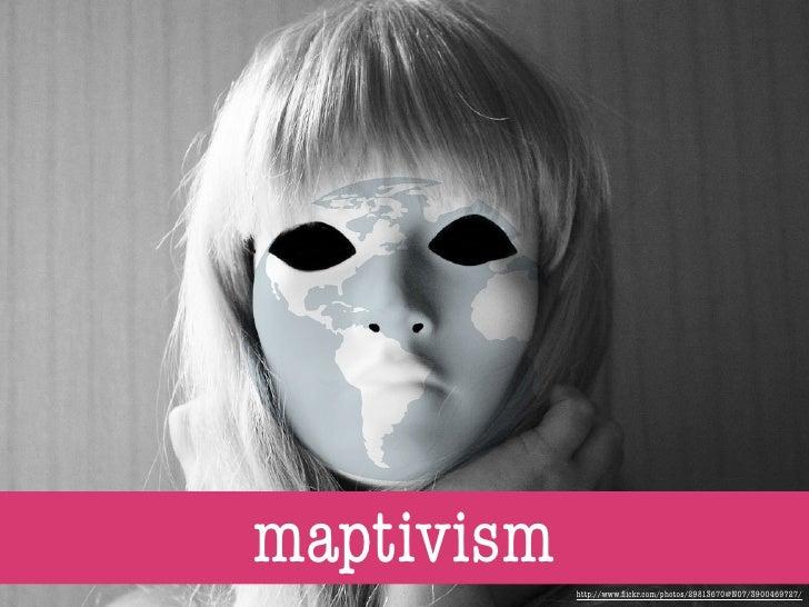 maptivism   http://www.flickr.com/photos/29813670@N07/3900469727/
