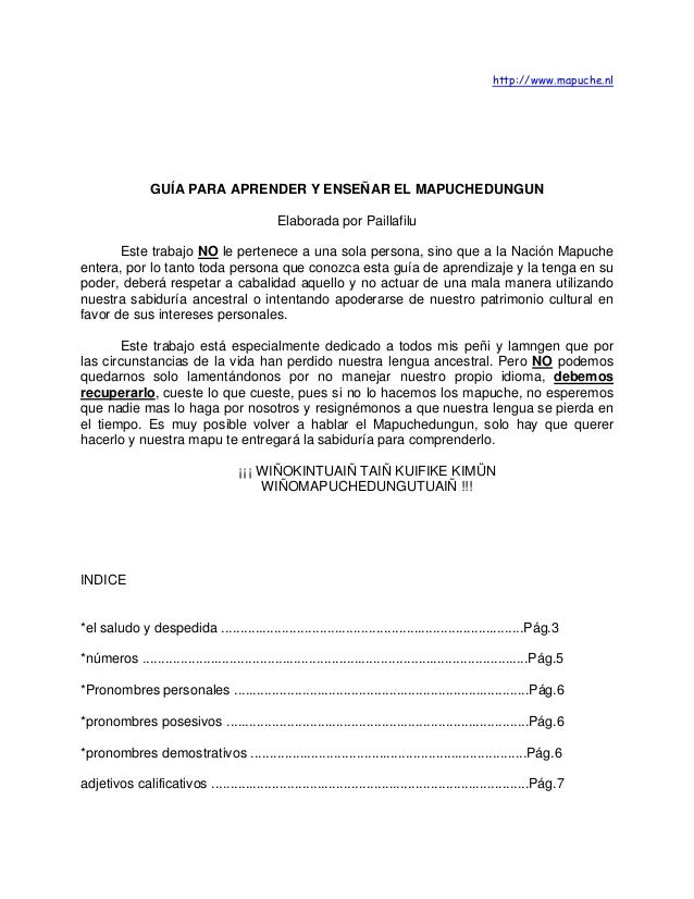 http://www.mapuche.nl GUÍA PARA APRENDER Y ENSEÑAR EL MAPUCHEDUNGUN Elaborada por Paillafilu Este trabajo NO le pertenece ...