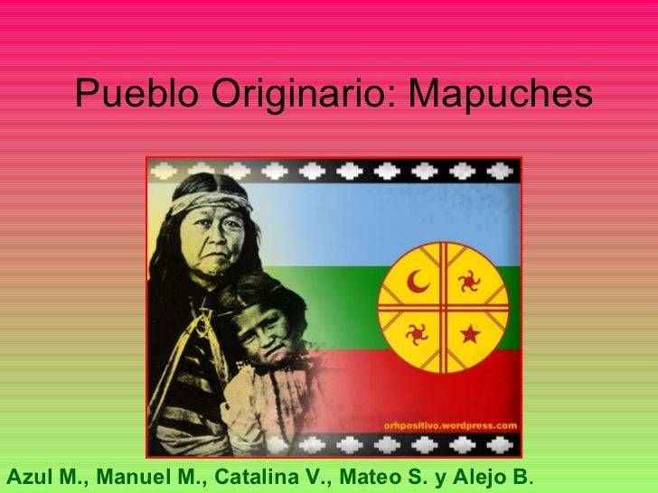 Pueblo Originario: Mapuches Azul M., Manuel M., Catalina V., Mateo S. y Alejo B .