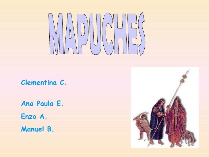 MAPUCHES Clementina C.  Ana Paula E.  Enzo A. Manuel B.