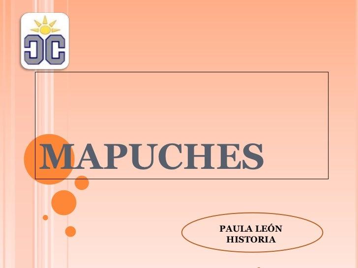 MAPUCHES<br />PAULA LEÓN  <br />HISTORIA<br />