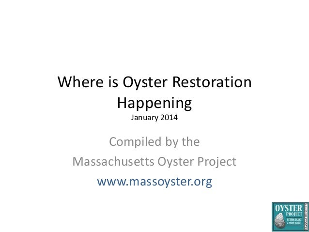 Where is Oyster Restoration Happening January 2014  Compiled by the Massachusetts Oyster Project www.massoyster.org