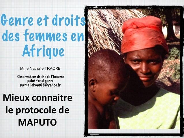 Genre et droits des femmes en Afrique 1 Mieux  connaitre   le  protocole  de   MAPUTO   Mme Nathalie TRAORE ! ...