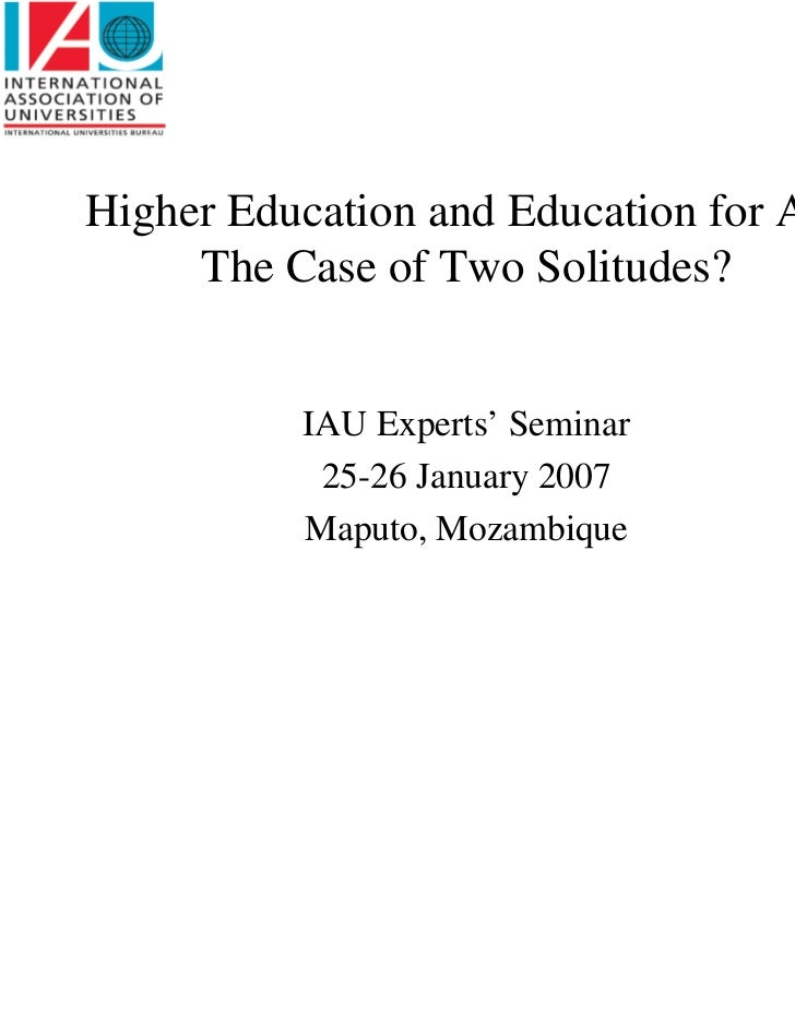 Higher Education and Education for All:     The Case of Two Solitudes?           IAU Experts' Seminar            25-26 Jan...