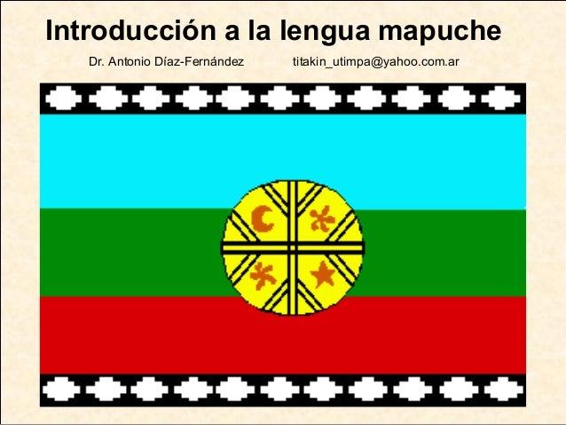 Introducción a la lengua mapucheDr. Antonio Díaz-Fernández titakin_utimpa@yahoo.com.ar