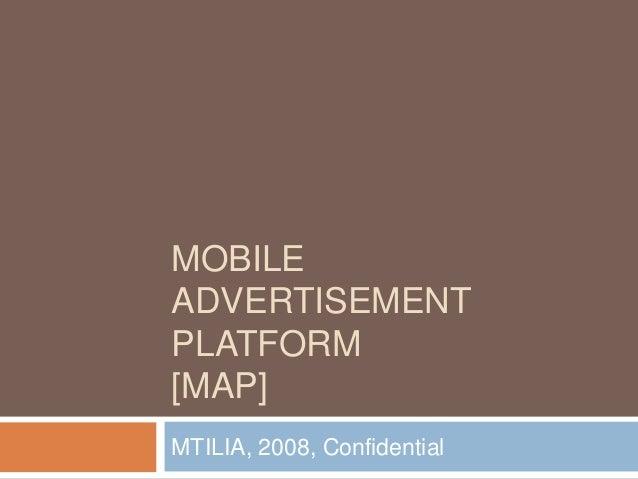 MOBILE ADVERTISEMENT PLATFORM[MAP]  MTILIA, 2008, Confidential