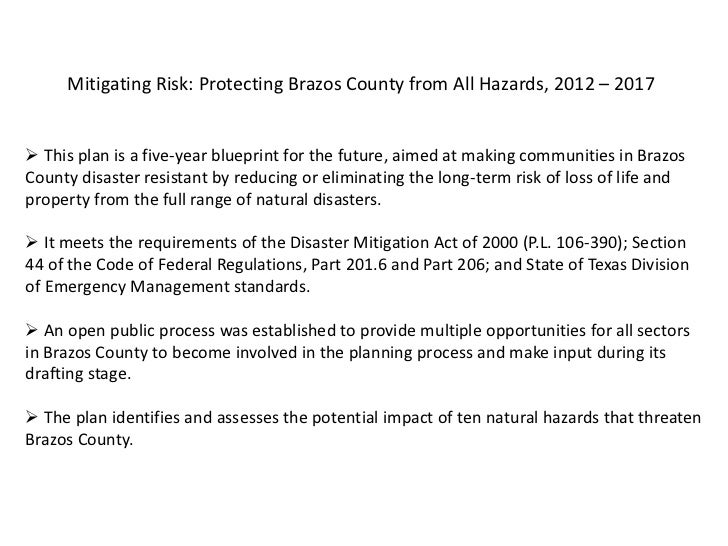 Mitigating Risk: Protecting Brazos County from All Hazards, 2012 – 2017 This plan is a five-year blueprint for the future...