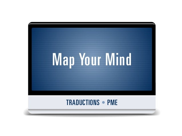 Map Your Mind  TRADUCTIONS • PME