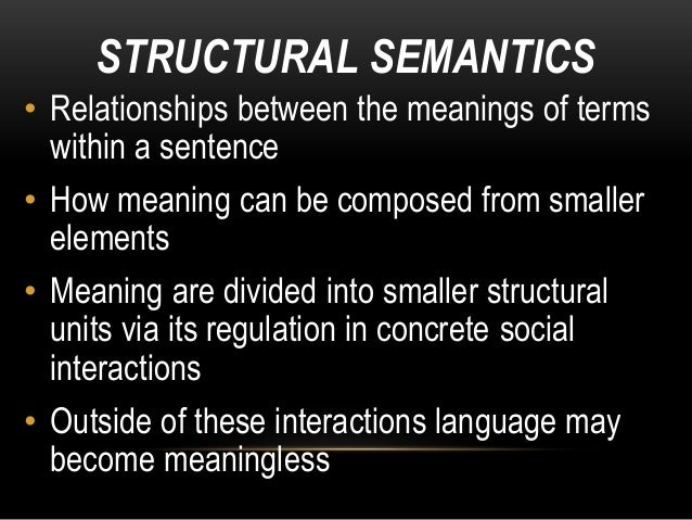 STRUCTURAL SEMANTICS • Relationships between the meanings of terms within a sentence • How meaning can be composed from sm...