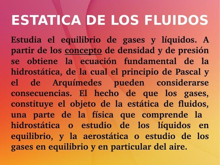 ESTATICA DE LOS FLUIDOSEstudia el equilibrio de gases y líquidos. Apartirdelosconceptodedensidadydepresión...