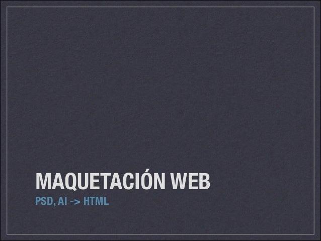 MAQUETACIÓN WEB PSD, AI -> HTML