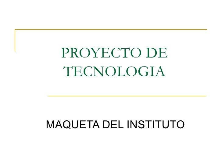 PROYECTO DE TECNOLOGIA MAQUETA DEL INSTITUTO