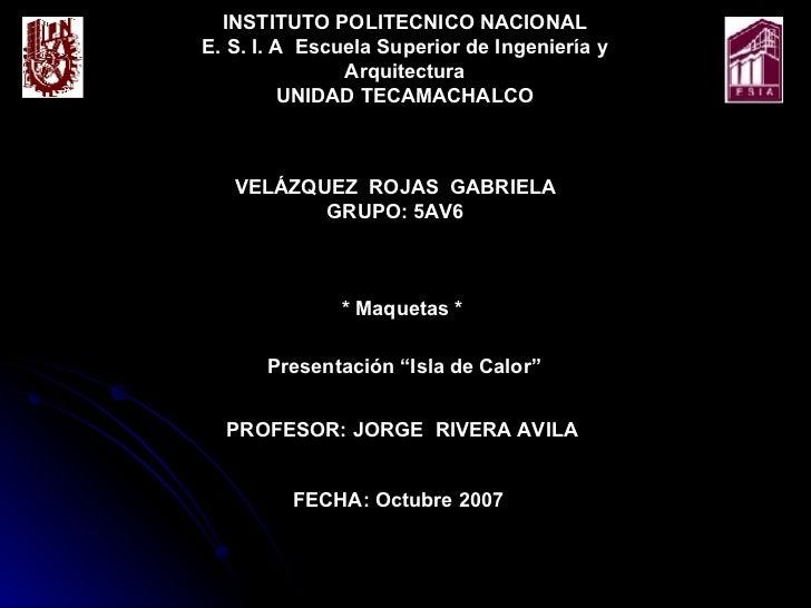 INSTITUTO POLITECNICO NACIONAL E. S. I. A  Escuela Superior de Ingeniería y Arquitectura UNIDAD TECAMACHALCO VELÁZQUEZ  RO...