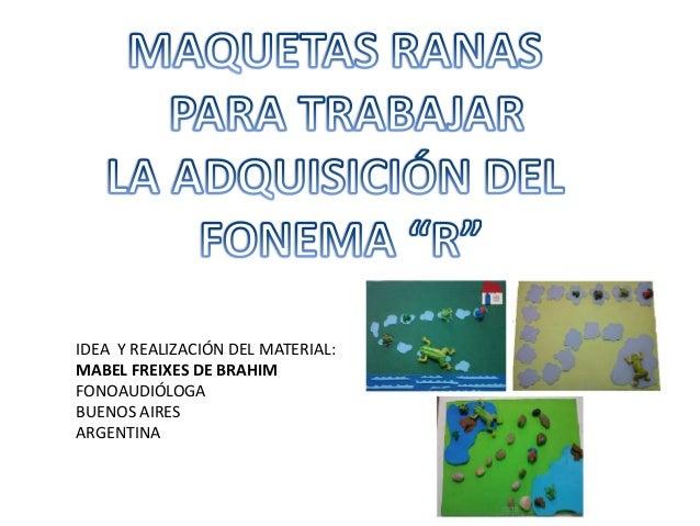 IDEA Y REALIZACIÓN DEL MATERIAL: MABEL FREIXES DE BRAHIM FONOAUDIÓLOGA BUENOS AIRES ARGENTINA
