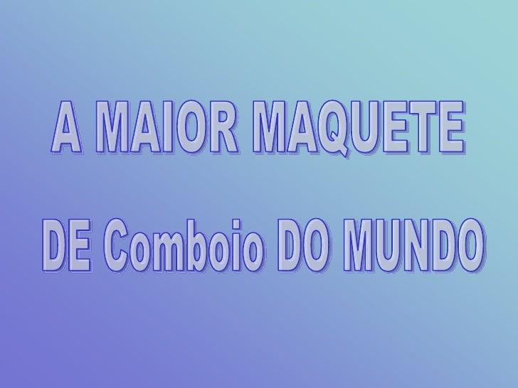 A MAIOR MAQUETE<br />DE Comboio DO MUNDO<br />