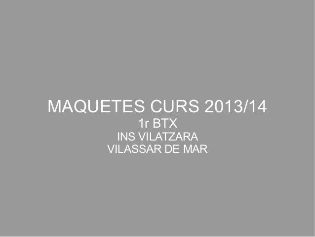 MAQUETES CURS 2013/14 1r BTX INS VILATZARA VILASSAR DE MAR